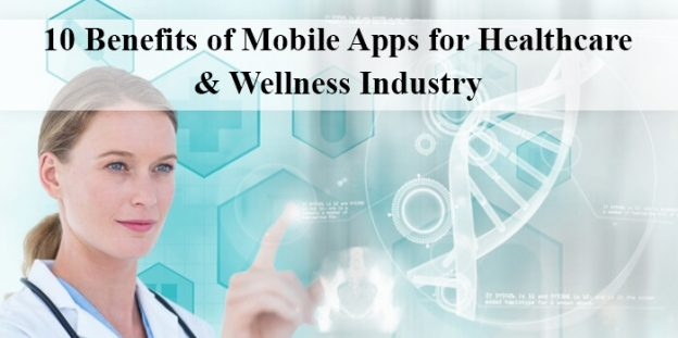 10 Benefits of Mobile Apps for Healthcare & Wellness Industry