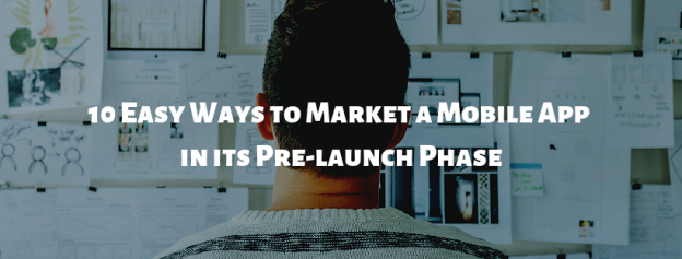 10 Easy Ways to Market a Mobile App in its Pre-launch Phase