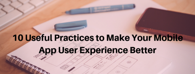 10 Useful Practices to Make Your Mobile App User Experience Better