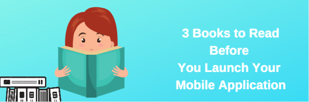 3 Books to Read Before You Launch Your Mobile Application