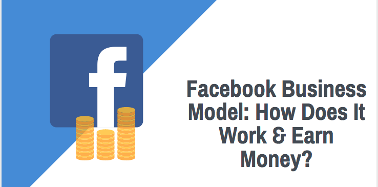 Facebook Business Model: How Does It Work & Earn Money?