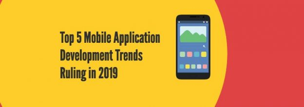 Top 5 Mobile Application Development Trends Ruling in 2019