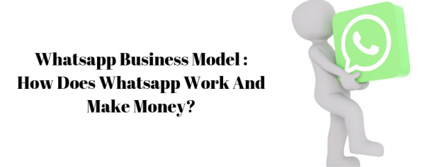 Whatsapp Business Model : How Does Whatsapp Work And Make Money?