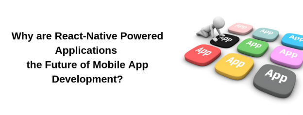 Why are React-Native Powered Applications the Future of Mobile App Development?