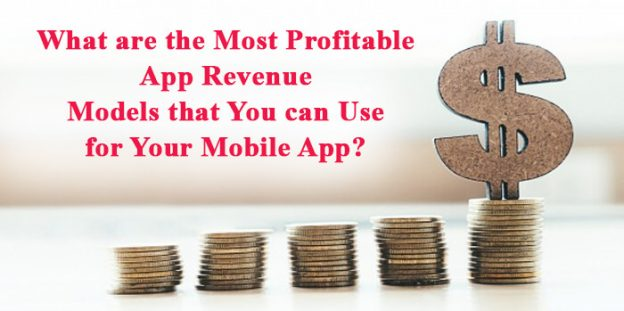 What are the Most Profitable App Revenue Models that You can Use for Your Mobile App?