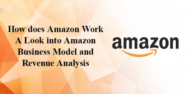 How does Amazon Work: A Look into Amazon Business Model and Revenue Analysis
