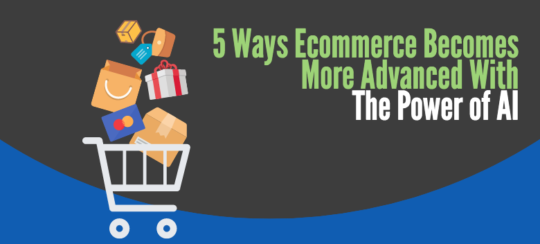 5 Ways Ecommerce Becomes More Advanced