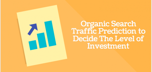 Organic Search Traffic Prediction to Decide The Level of Investment