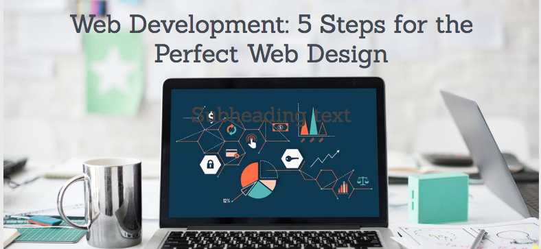 Web Development: 5 Steps for the Perfect Web Design