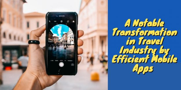 A Notable Transformation in Travel Industry by Efficient Mobile Apps