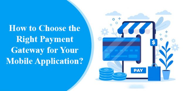 How to Choose the Right Payment Gateway for Your Mobile Application?