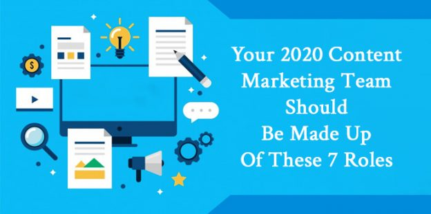 Your 2020 Content Marketing Team Should Be Made Up Of These 7 Roles