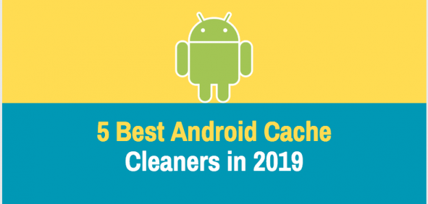 5 Best Android Cache Cleaners in 2019