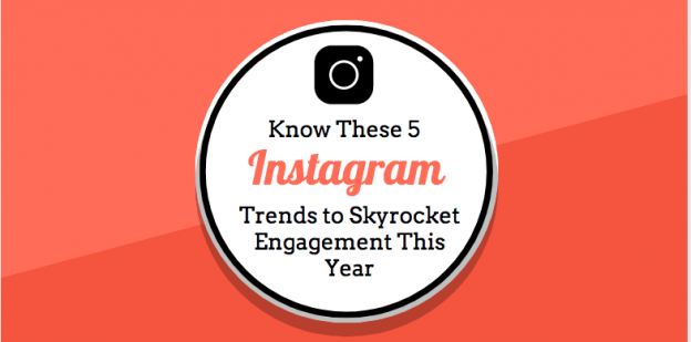 Know These 5 Instagram Trends to Skyrocket Engagement This Year