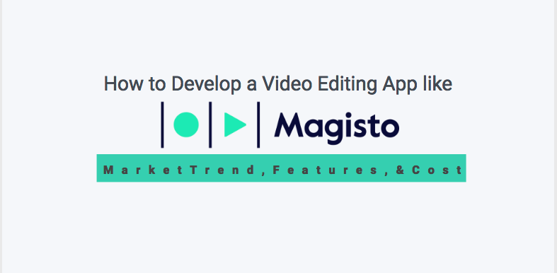 How to Develop a Video Editing App like Magisto