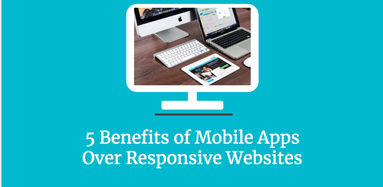 5 Benefits of Mobile Apps Over Responsive Websites
