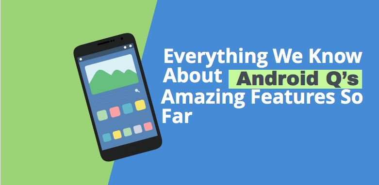 Android Q's Amazing Features