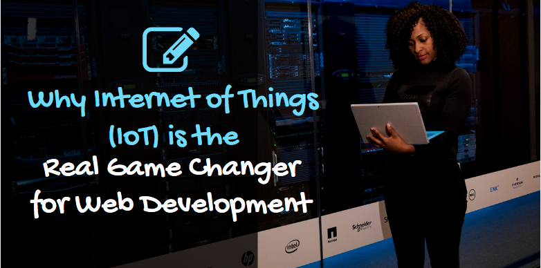 Internet of Things (IoT) is the Real Game Changer for Web Development