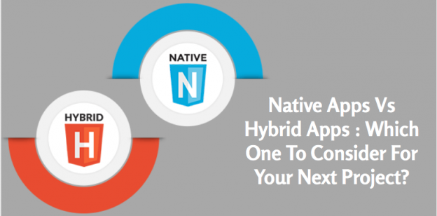 Native Apps Vs Hybrid Apps : Which One To Consider For Your Next Project?