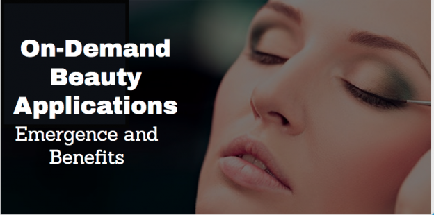 On-Demand Beauty Applications | Emergence and Benefits