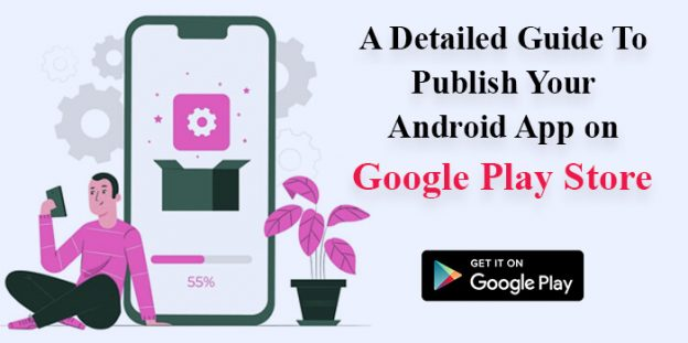 A Detailed Guide To Publish Your Android App on Google Play Store