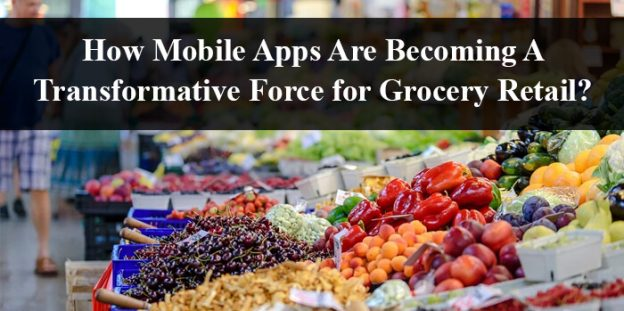 How Mobile Apps Are Becoming A Transformative Force for Grocery Retail?