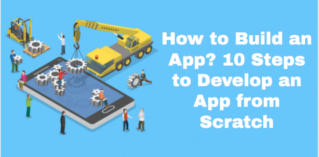 How to Build an App? 10 Steps to Develop an App from Scratch