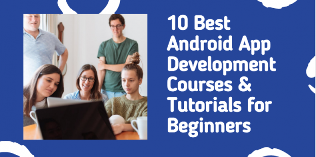 10 Best Android App Development Courses & Tutorials for Beginners