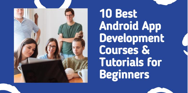 10 Best Android App Development Courses & Tutorials