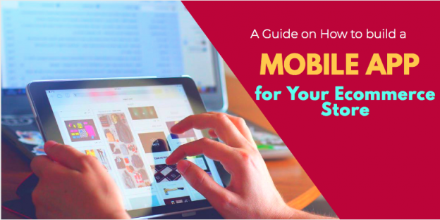 A Guide on How to Build a Mobile App for Your Ecommerce Store