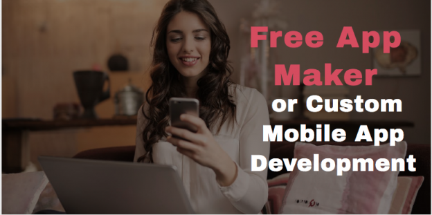 Shall I Go for a Free App Maker or Custom Mobile App Development?