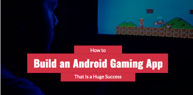 How to build an Android Gaming App That Is a Huge Success