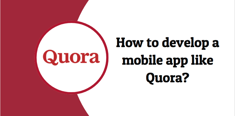 How to develop a mobile app like Quora