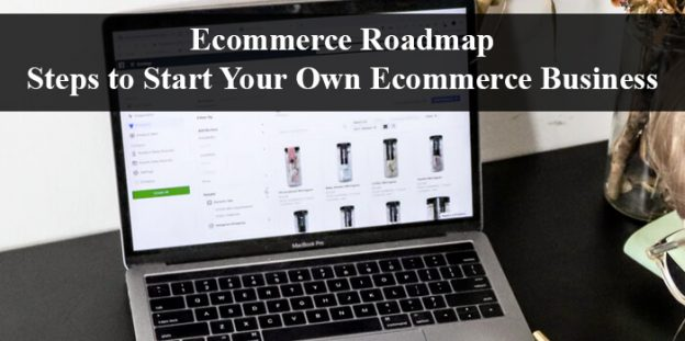 Ecommerce Roadmap | Steps to Start Your Own Ecommerce Business