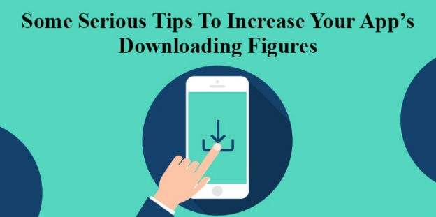 Some Serious Tips To Increase Your App's Downloading Figures