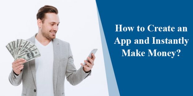 How to Create an App and Instantly Make Money?