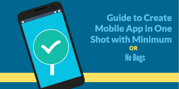 Guide to Create Mobile App in One Shot with Minimum or No Bugs