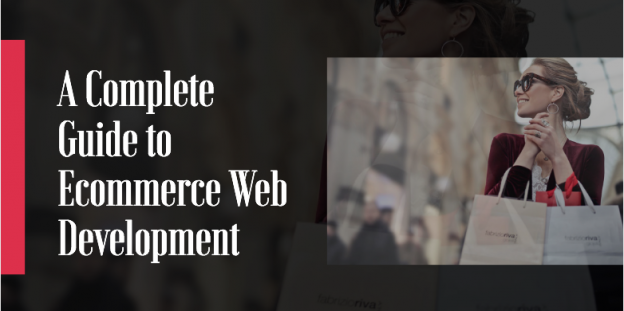 A Complete Guide to Ecommerce Web Development