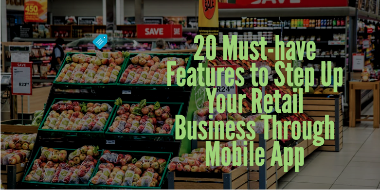 Important features of a retail mobile app