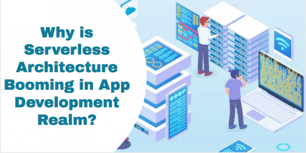 Why is Serverless Architecture Booming in App Development Realm?
