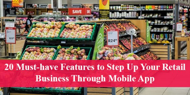 20 Must-have Features to Step Up Your Retail Business Through Mobile App