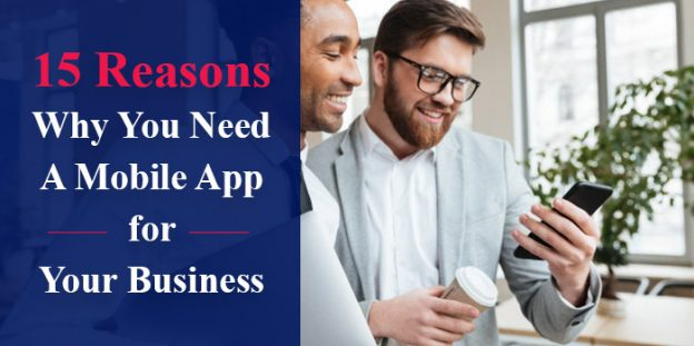 15 Reasons Why You Need A Mobile App for Your Business