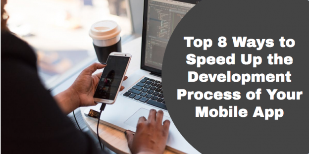Top 8 Ways to Speed Up the Development Process of Your Mobile App