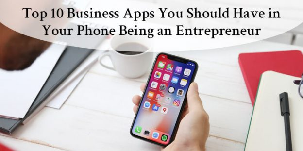 Top 10 Business Apps You Should Have in Your Phone Being an Entrepreneur