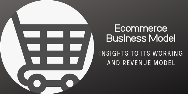 Ecommerce Business Model: Insights to its Working and Revenue Model