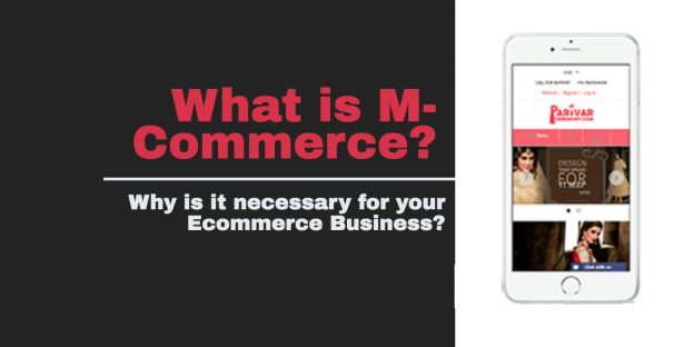 What is M-Commerce? Why is it necessary for your Ecommerce Business?