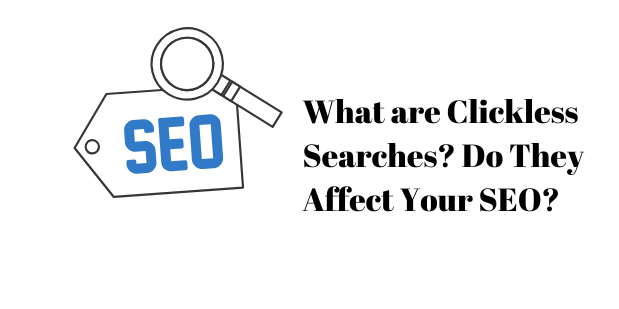 What are Clickless Searches? Do They Affect Your SEO?