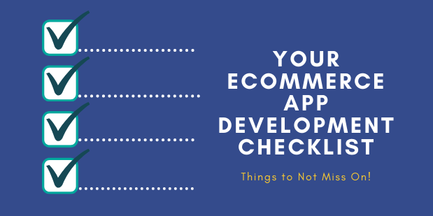 Your Ecommerce App Development Checklist. Things to Not Miss On!