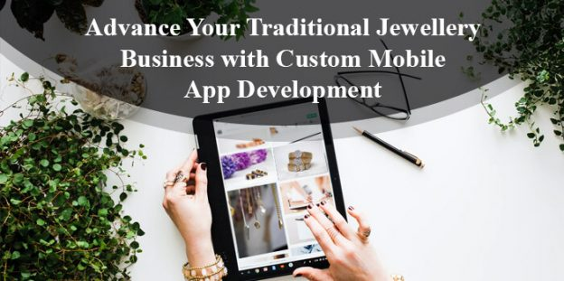 Advance Your Traditional Jewellery Business with Custom Mobile App Development