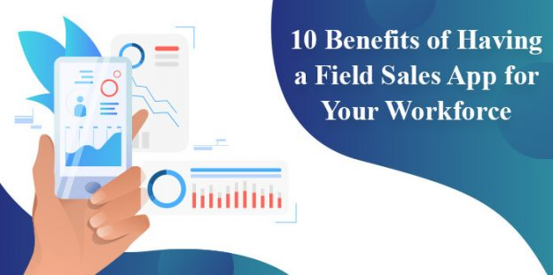 10 Benefits of Having a Field Sales App for Your Workforce